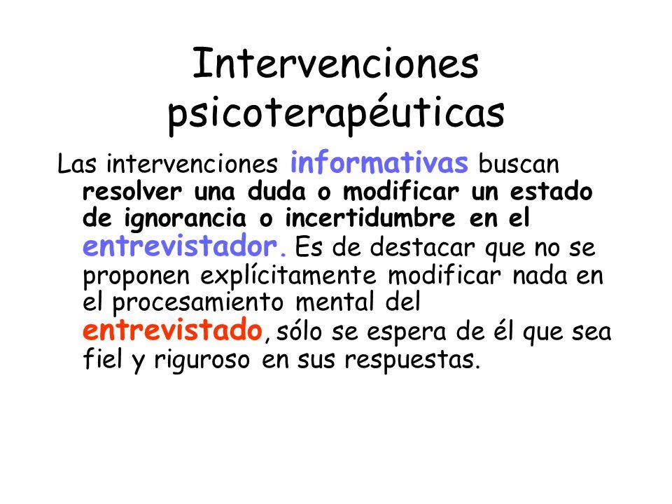 Intervenciones psicoterapéuticas Las intervenciones informativas buscan resolver una duda o modificar un estado de ignorancia o incertidumbre en el en