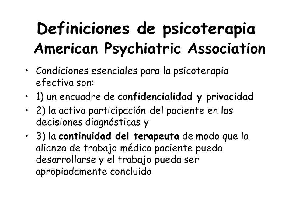 Definiciones de psicoterapia American Psychiatric Association Condiciones esenciales para la psicoterapia efectiva son: 1) un encuadre de confidencial
