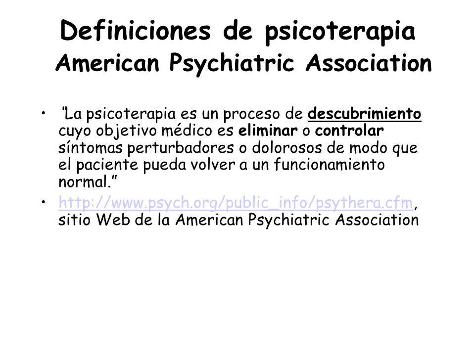 Definiciones de psicoterapia American Psychiatric Association La psicoterapia es un proceso de descubrimiento cuyo objetivo médico es eliminar o contr