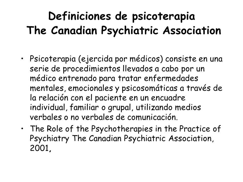 Definiciones de psicoterapia The Canadian Psychiatric Association Psicoterapia (ejercida por médicos) consiste en una serie de procedimientos llevados