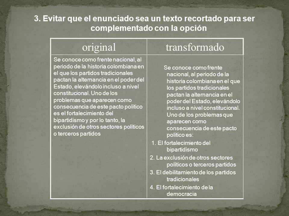 3. Evitar que el enunciado sea un texto recortado para ser complementado con la opción originaltransformado Se conoce como frente nacional, al periodo