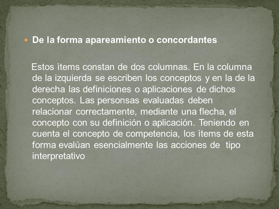 De la forma apareamiento o concordantes Estos ìtems constan de dos columnas.