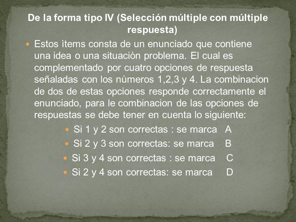 De la forma tipo IV (Selección múltiple con múltiple respuesta) Estos ìtems consta de un enunciado que contiene una idea o una situaciòn problema.
