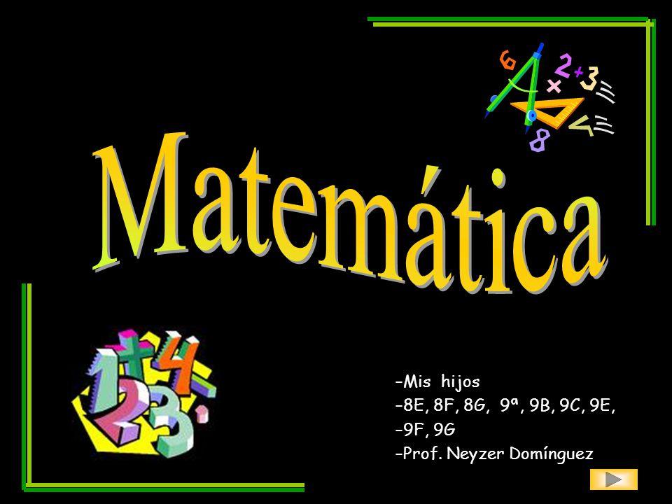 –Mis hijos –8E, 8F, 8G, 9ª, 9B, 9C, 9E, –9F, 9G –Prof. Neyzer Domínguez