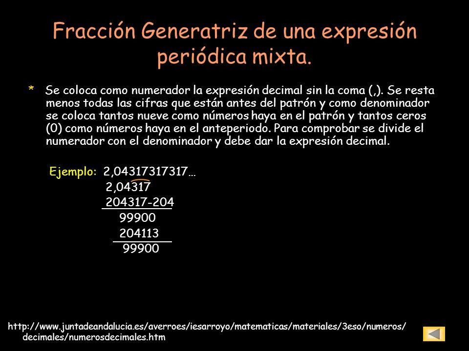 Fracción Generatriz de una expresión periódica mixta. * Se coloca como numerador la expresión decimal sin la coma (,). Se resta menos todas las cifras