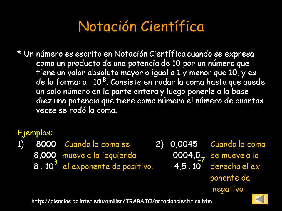 Notación Científica * Un número es escrito en Notación Científica cuando se expresa como un producto de una potencia de 10 por un número que tiene un