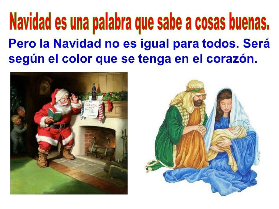 Pero la Navidad no es igual para todos. Será según el color que se tenga en el corazón.