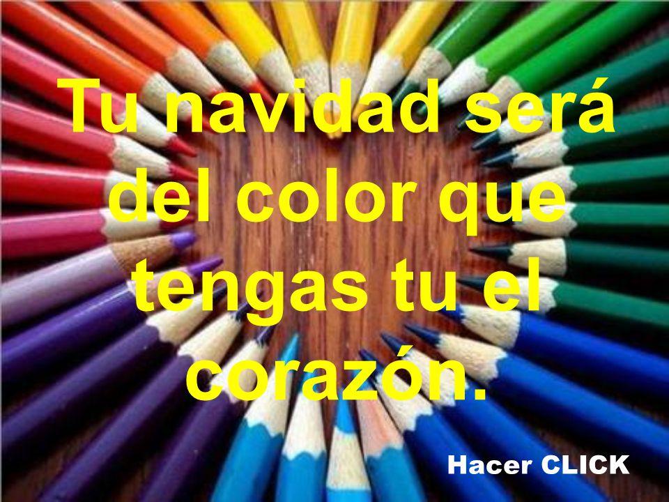 Tu navidad será del color que tengas tu el corazón. Hacer CLICK