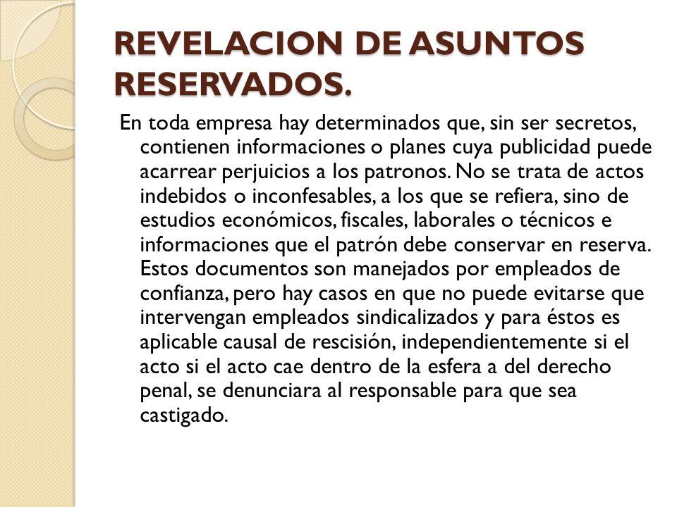 REVELACION DE ASUNTOS RESERVADOS. En toda empresa hay determinados que, sin ser secretos, contienen informaciones o planes cuya publicidad puede acarr