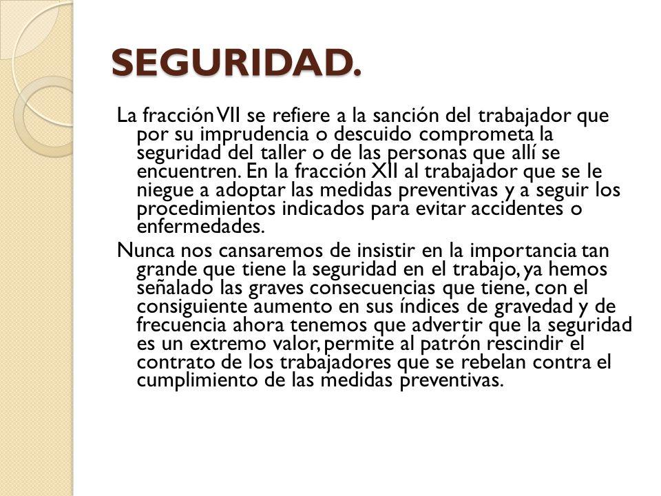 SEGURIDAD. La fracción VII se refiere a la sanción del trabajador que por su imprudencia o descuido comprometa la seguridad del taller o de las person