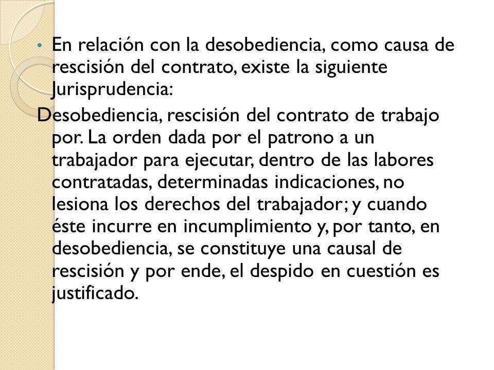 En relación con la desobediencia, como causa de rescisión del contrato, existe la siguiente Jurisprudencia: Desobediencia, rescisión del contrato de t