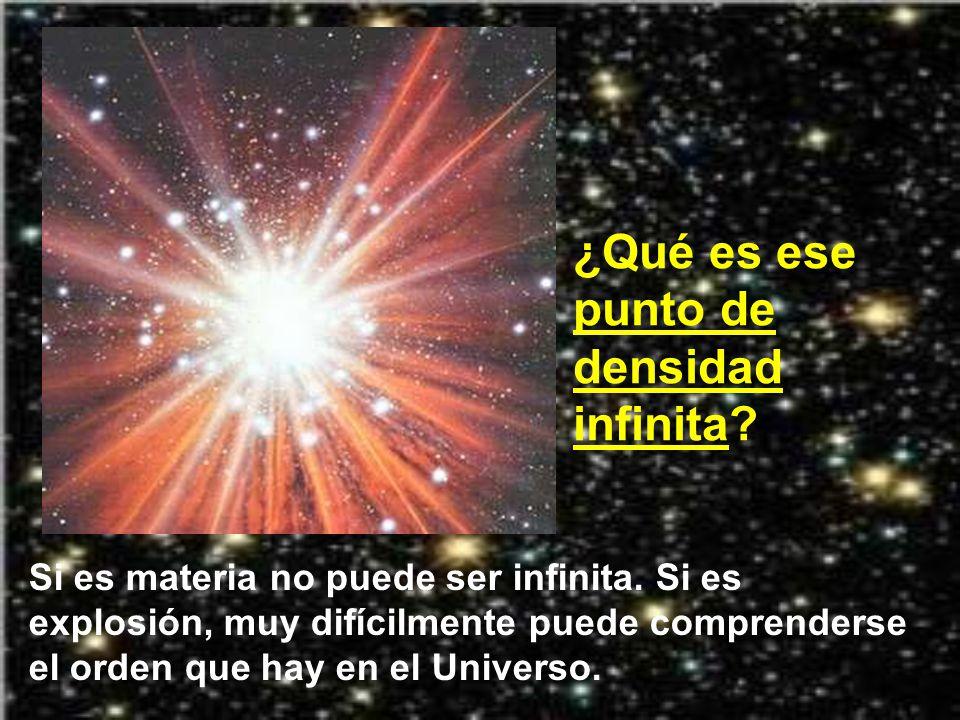 Los que no creen en Dios dicen que la materia, hasta ese momento, era un punto de densidad infinita, que en un momento dado