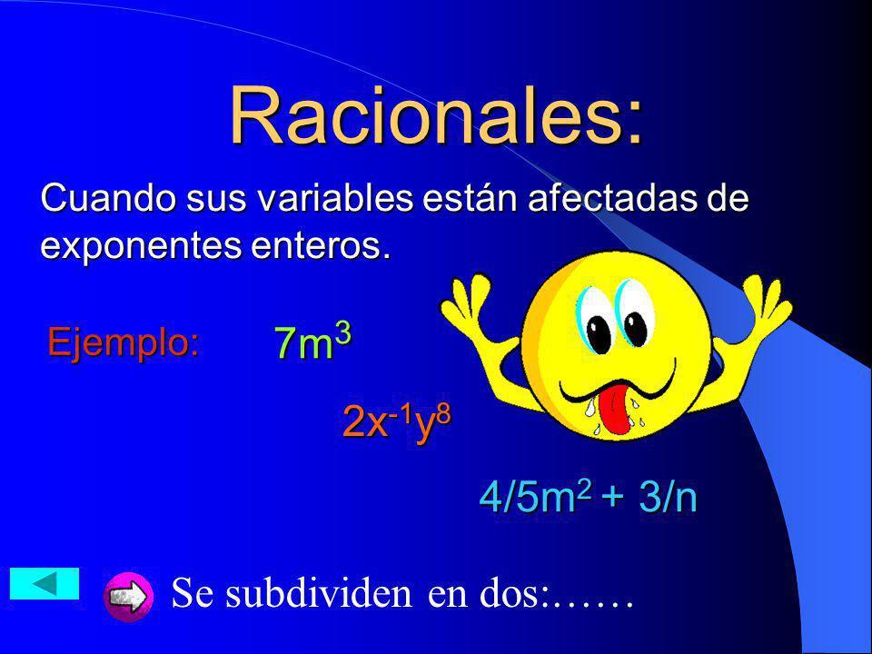 Racionales: Cuando sus variables están afectadas de exponentes enteros. Ejemplo: 7m 3 2x -1 y 8 4/5m 2 + 3/n Se subdividen en dos:……