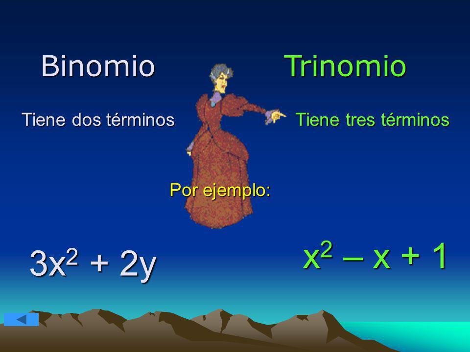 BinomioTrinomio Tiene dos términosTiene tres términos Por ejemplo: 3x 2 + 2y x 2 – x + 1
