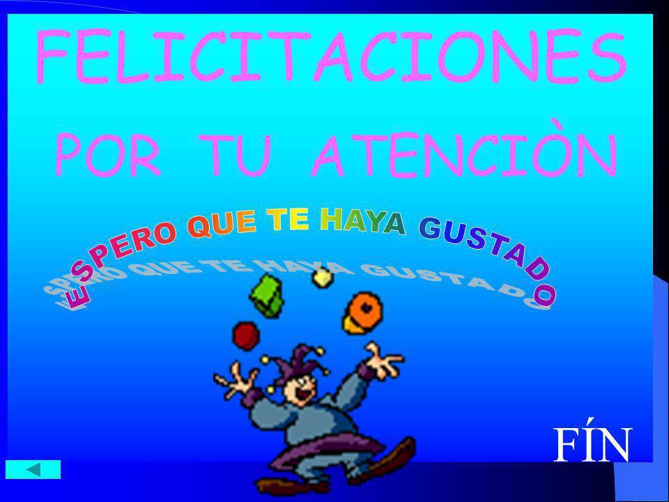 FELICITACIONES POR TU ATENCIÒN FÍN