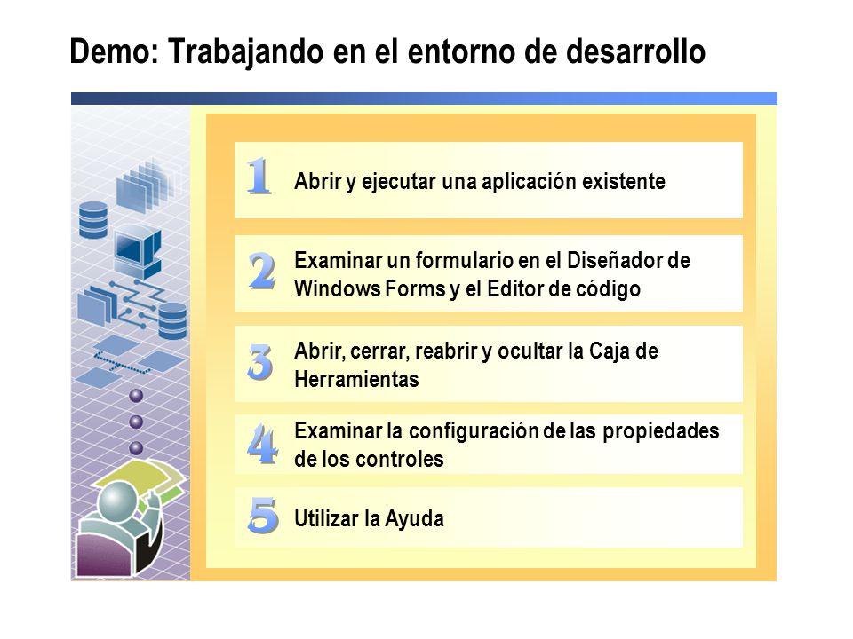 Demo: Trabajando en el entorno de desarrollo Abrir y ejecutar una aplicación existente Examinar un formulario en el Diseñador de Windows Forms y el Ed