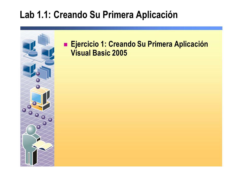 Lab 1.1: Creando Su Primera Aplicación Ejercicio 1: Creando Su Primera Aplicación Visual Basic 2005