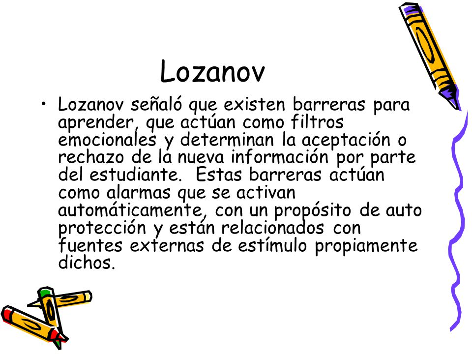 Lozanov Lozanov señaló que existen barreras para aprender, que actúan como filtros emocionales y determinan la aceptación o rechazo de la nueva información por parte del estudiante.