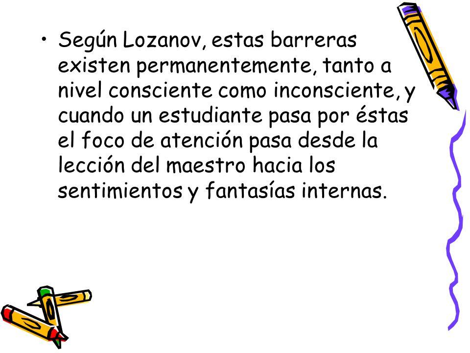 Según Lozanov, estas barreras existen permanentemente, tanto a nivel consciente como inconsciente, y cuando un estudiante pasa por éstas el foco de atención pasa desde la lección del maestro hacia los sentimientos y fantasías internas.