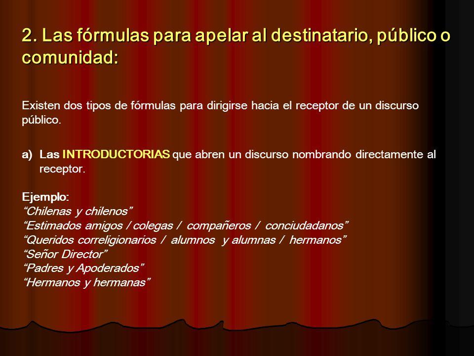 2. Las fórmulas para apelar al destinatario, público o comunidad: Existen dos tipos de fórmulas para dirigirse hacia el receptor de un discurso públic