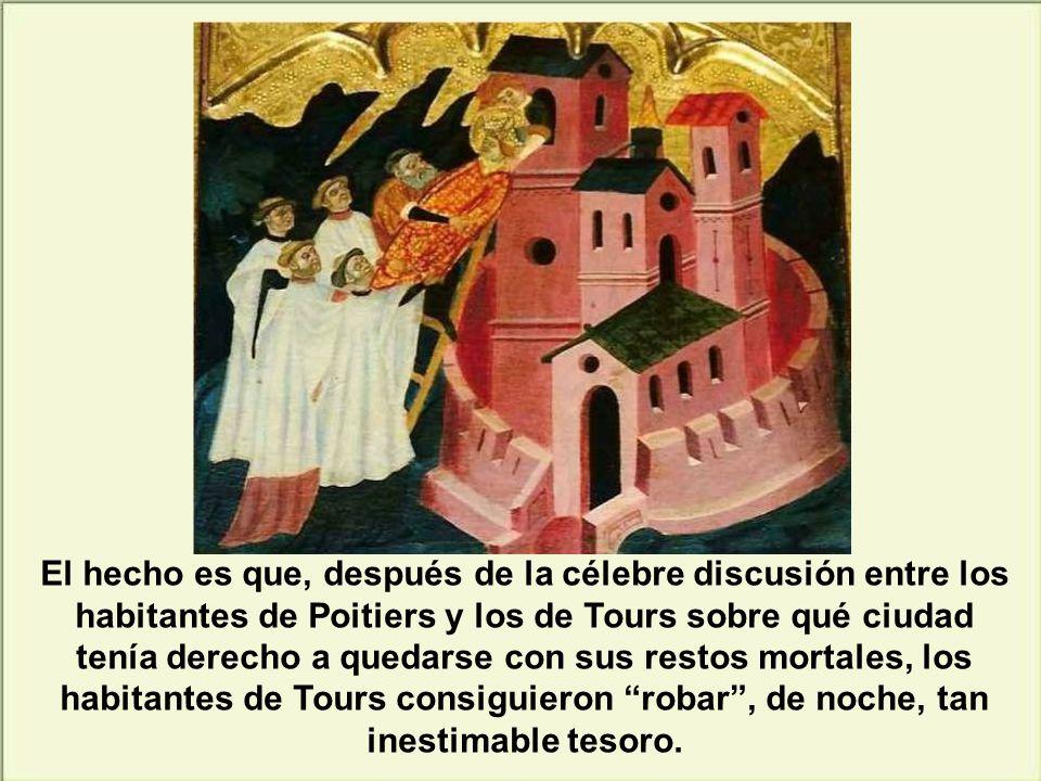 Pero también, tras su fallecimiento, sucedió una gran discusión entre los habitantes de Potiers y los de Tours. Los de Poitiers decían: Martín ha sido