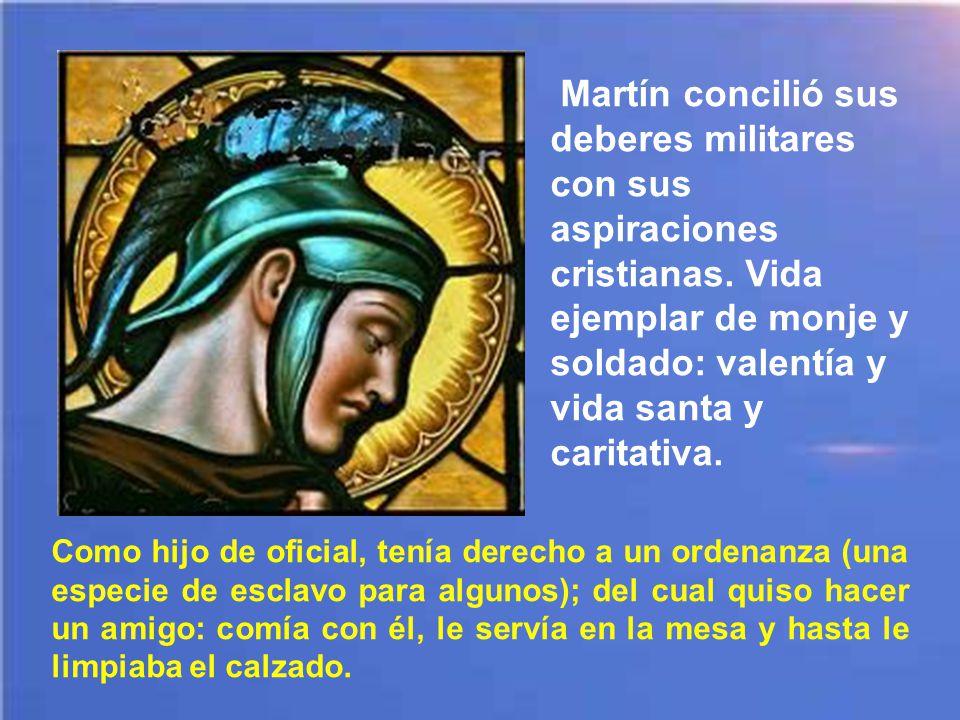 Martín concilió sus deberes militares con sus aspiraciones cristianas.