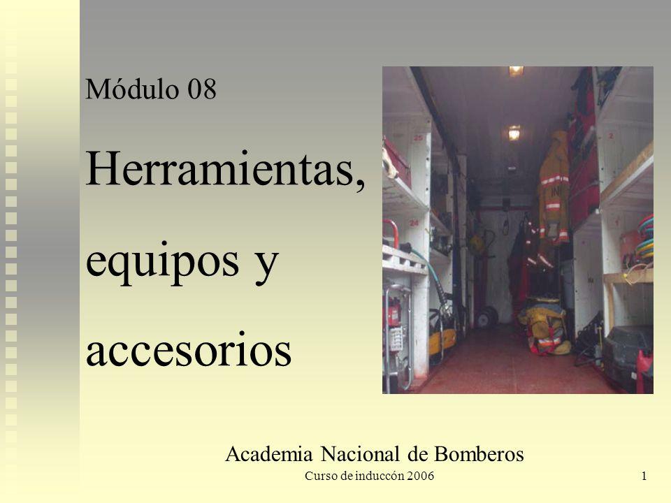 Curso de induccón 20061 Academia Nacional de Bomberos Módulo 08 Herramientas, equipos y accesorios