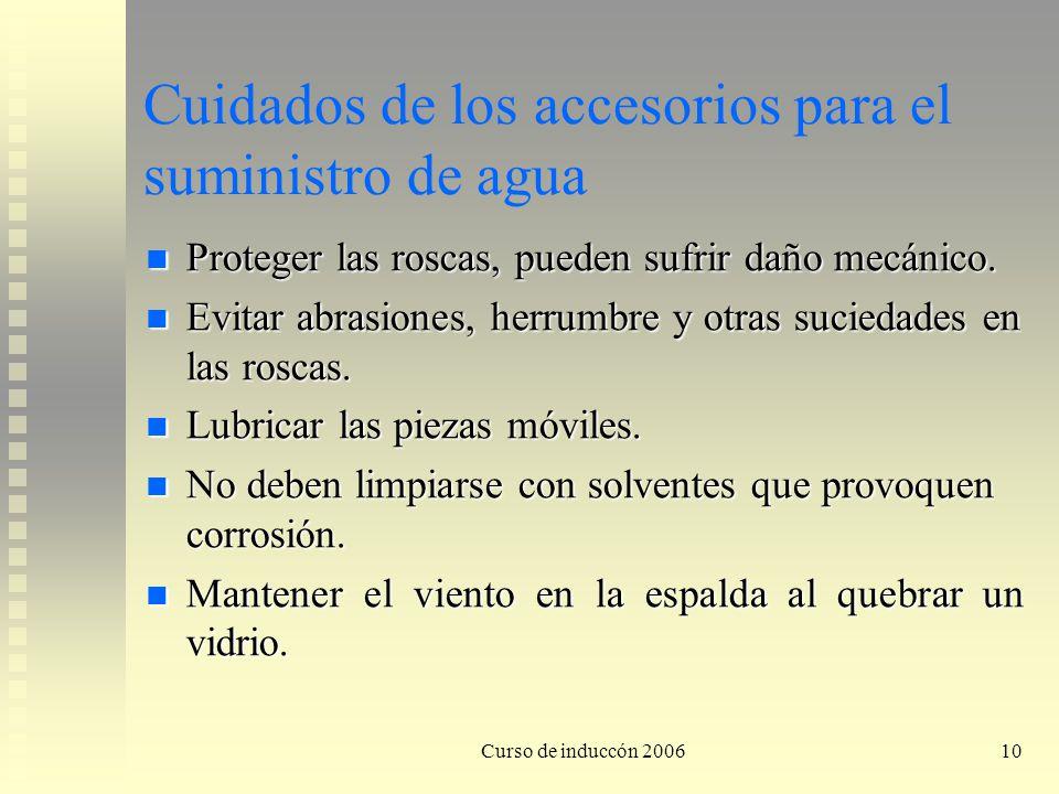 Curso de induccón 200610 Cuidados de los accesorios para el suministro de agua Proteger las roscas, pueden sufrir daño mecánico. Proteger las roscas,