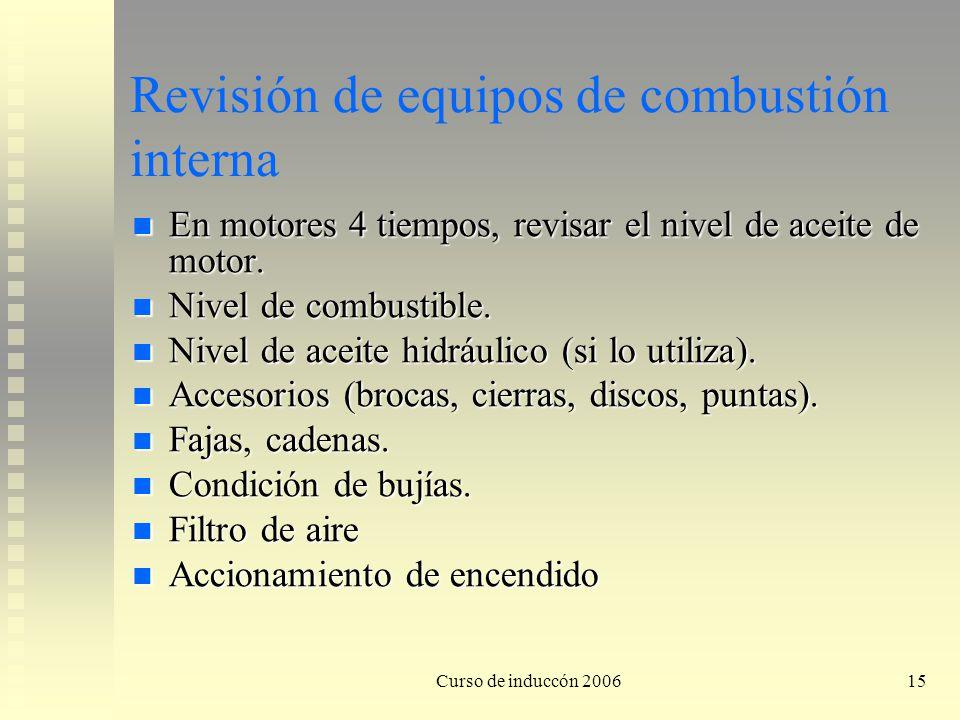 Curso de induccón 200615 Revisión de equipos de combustión interna En motores 4 tiempos, revisar el nivel de aceite de motor. En motores 4 tiempos, re