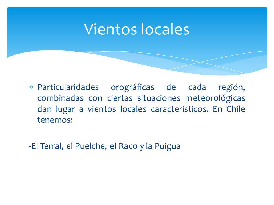 Particularidades orográficas de cada región, combinadas con ciertas situaciones meteorológicas dan lugar a vientos locales característicos. En Chile t