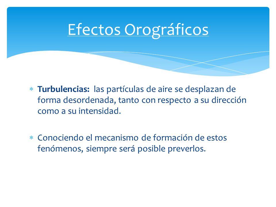 Turbulencias: las partículas de aire se desplazan de forma desordenada, tanto con respecto a su dirección como a su intensidad. Conociendo el mecanism
