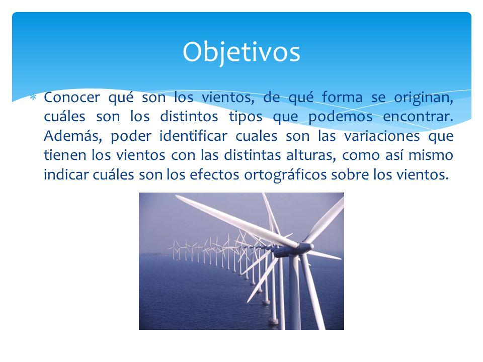 Conocer qué son los vientos, de qué forma se originan, cuáles son los distintos tipos que podemos encontrar. Además, poder identificar cuales son las