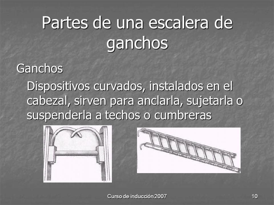 Curso de inducción 200710 Partes de una escalera de ganchos Ganchos Dispositivos curvados, instalados en el cabezal, sirven para anclarla, sujetarla o