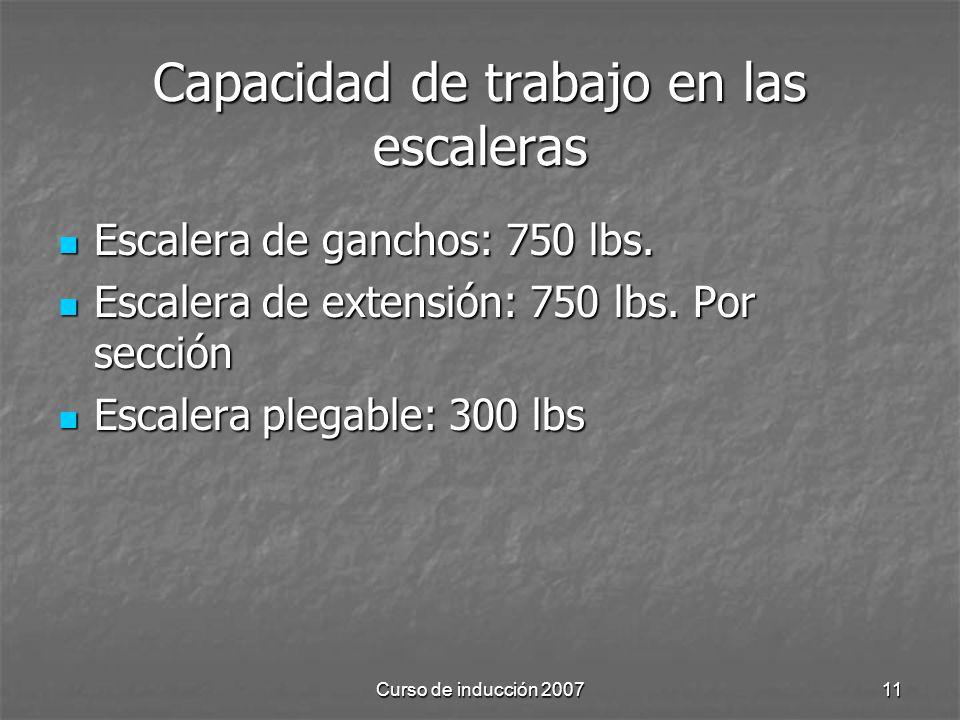 Curso de inducción 200711 Capacidad de trabajo en las escaleras Escalera de ganchos: 750 lbs. Escalera de ganchos: 750 lbs. Escalera de extensión: 750