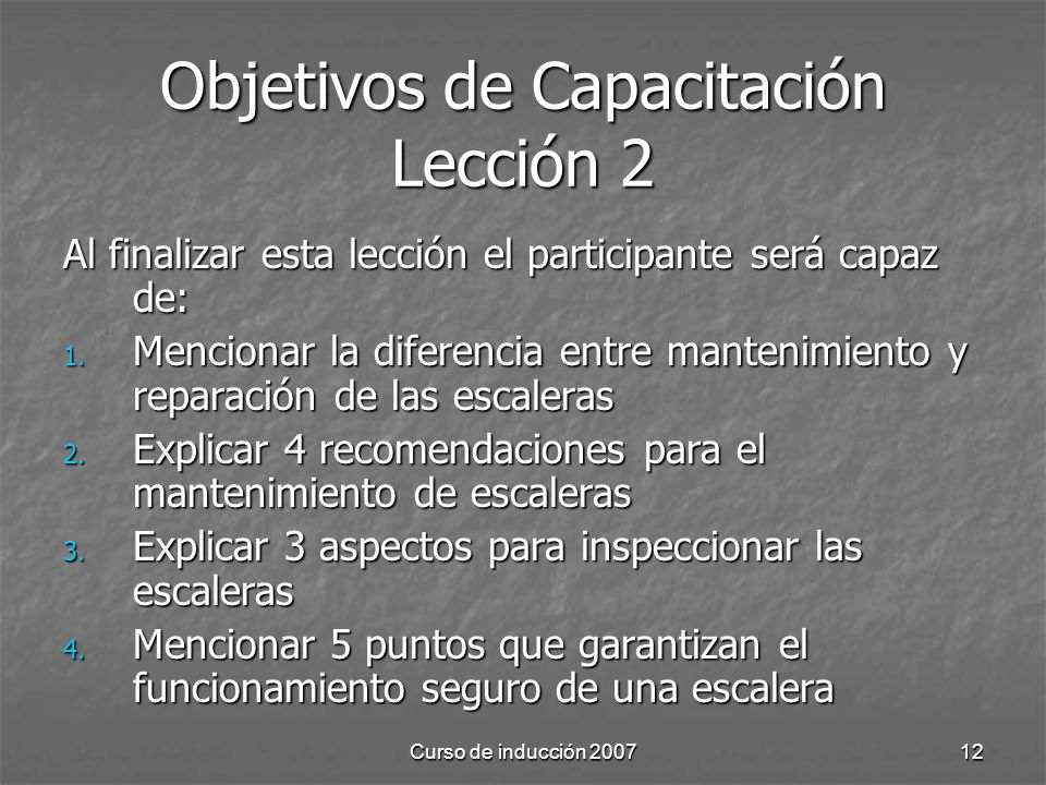 Curso de inducción 200712 Objetivos de Capacitación Lección 2 Al finalizar esta lección el participante será capaz de: 1. Mencionar la diferencia entr