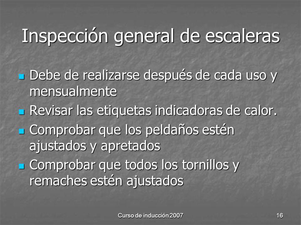 Curso de inducción 200716 Inspección general de escaleras Debe de realizarse después de cada uso y mensualmente Debe de realizarse después de cada uso