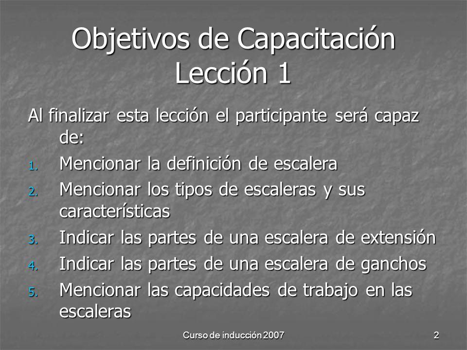 Curso de inducción 20072 Objetivos de Capacitación Lección 1 Al finalizar esta lección el participante será capaz de: 1. Mencionar la definición de es