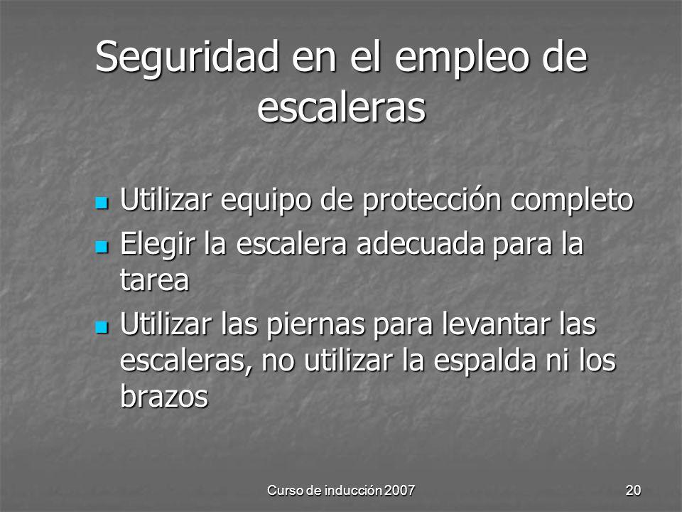 Curso de inducción 200720 Seguridad en el empleo de escaleras Utilizar equipo de protección completo Utilizar equipo de protección completo Elegir la