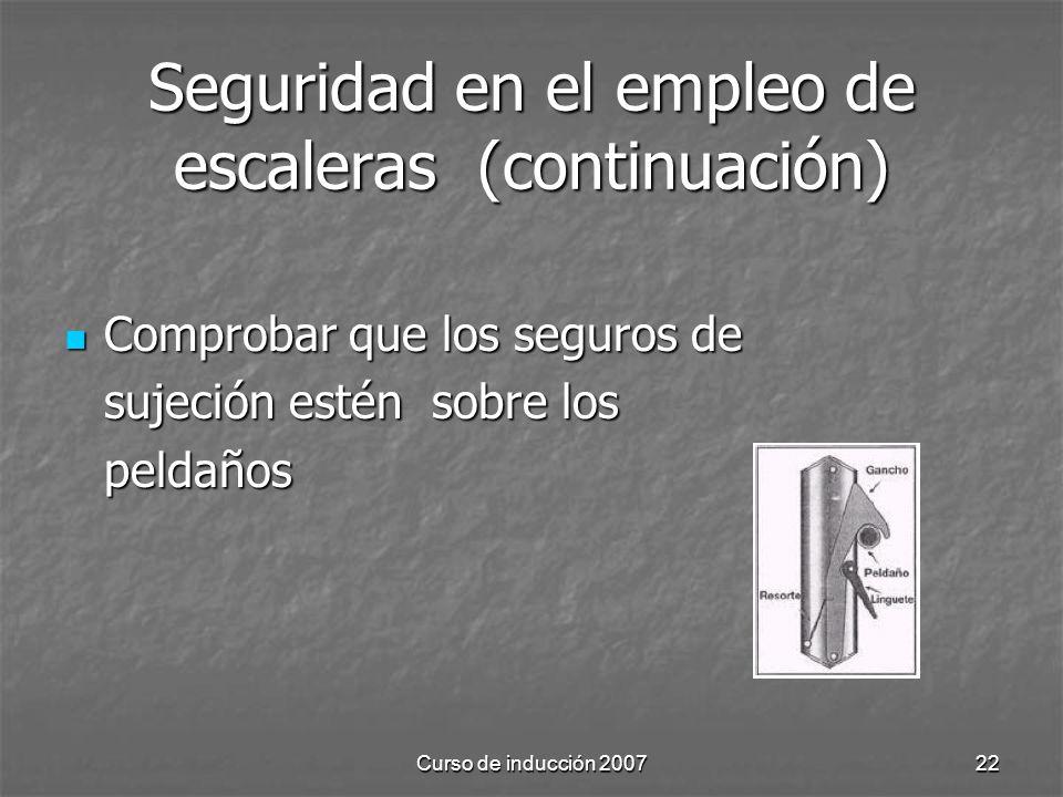 Curso de inducción 200722 Seguridad en el empleo de escaleras (continuación) Comprobar que los seguros de Comprobar que los seguros de sujeción estén