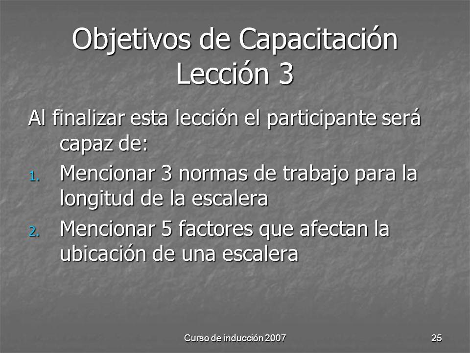 Curso de inducción 200725 Objetivos de Capacitación Lección 3 Al finalizar esta lección el participante será capaz de: 1. Mencionar 3 normas de trabaj