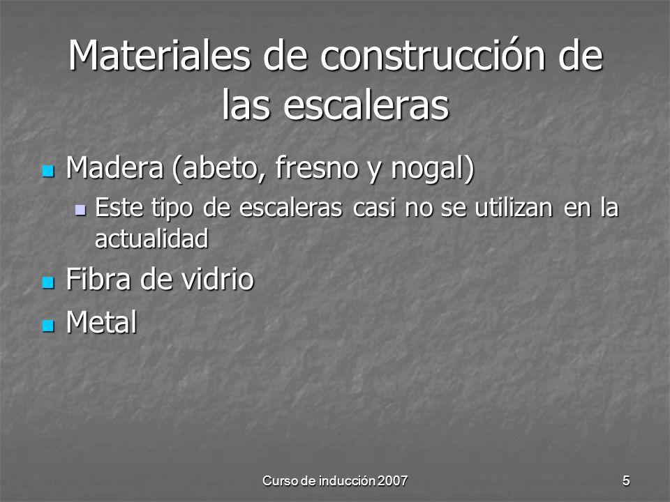 Curso de inducción 20075 Materiales de construcción de las escaleras Madera (abeto, fresno y nogal) Madera (abeto, fresno y nogal) Este tipo de escale