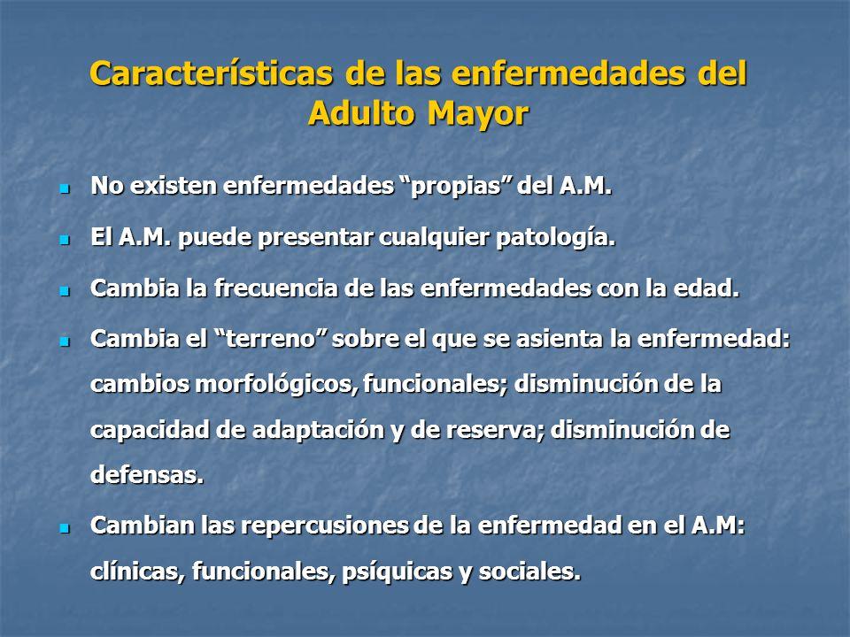 Características de las enfermedades del Adulto Mayor No existen enfermedades propias del A.M. No existen enfermedades propias del A.M. El A.M. puede p