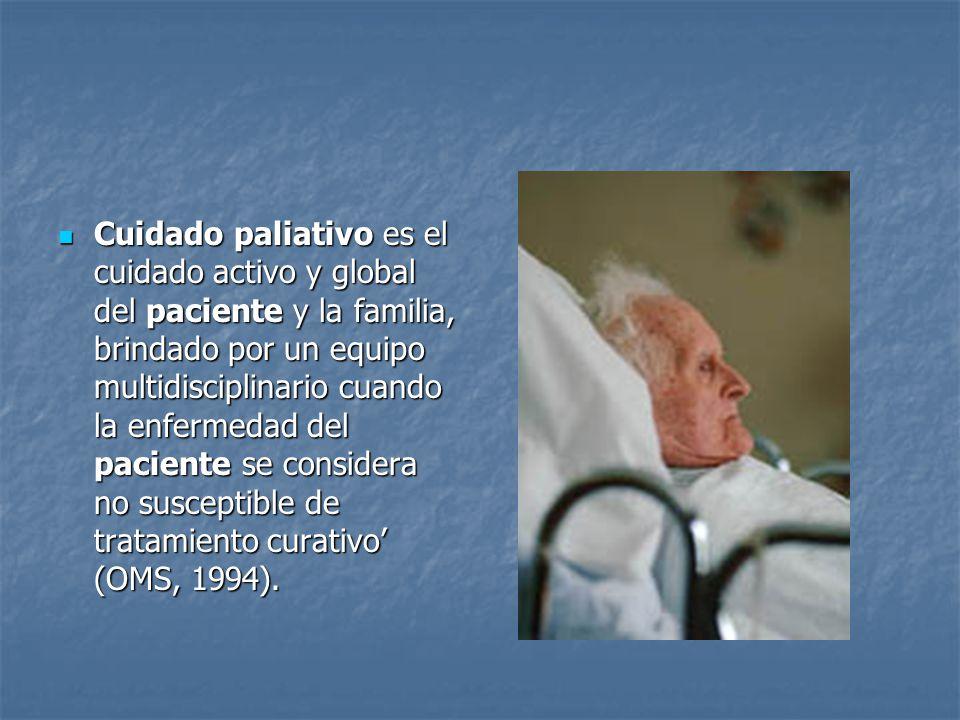 Cuidado paliativo es el cuidado activo y global del paciente y la familia, brindado por un equipo multidisciplinario cuando la enfermedad del paciente