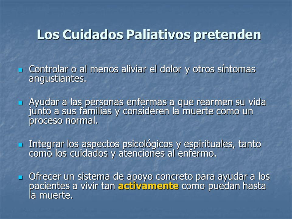 Los Cuidados Paliativos pretenden Controlar o al menos aliviar el dolor y otros síntomas angustiantes. Controlar o al menos aliviar el dolor y otros s
