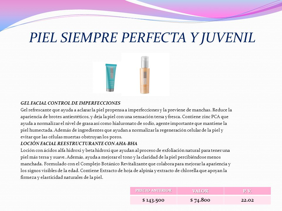 PIEL SIEMPRE PERFECTA Y JUVENIL GEL FACIAL CONTROL DE IMPERFECCIONES Gel refrescante que ayuda a aclarar la piel propensa a imperfecciones y la previene de manchas.