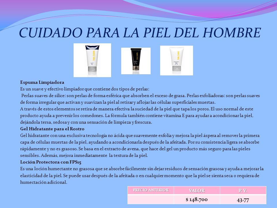 CUIDADO PARA LA PIEL DEL HOMBRE Espuma Limpiadora Es un suave y efectivo limpiador que contiene dos tipos de perlas: Perlas suaves de sílice: son perlas de forma esférica que absorben el exceso de grasa.