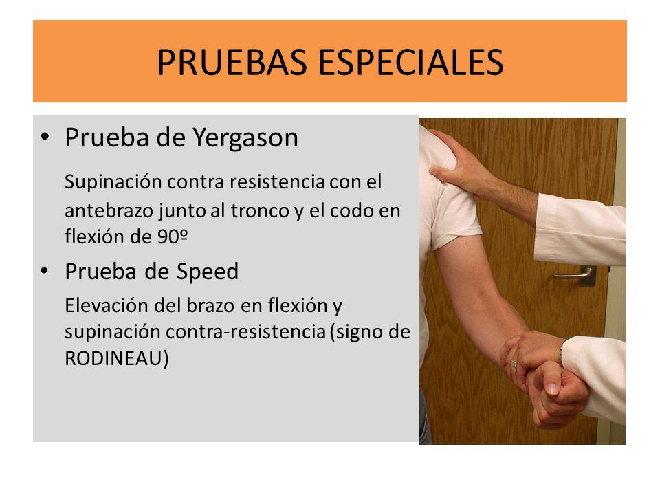 PRUEBAS ESPECIALES Prueba de Yergason Supinación contra resistencia con el antebrazo junto al tronco y el codo en flexión de 90º Prueba de Speed Eleva
