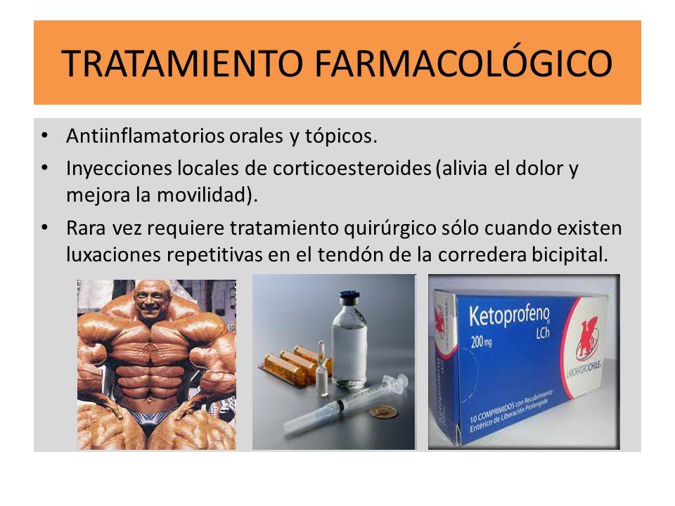 TRATAMIENTO FARMACOLÓGICO Antiinflamatorios orales y tópicos. Inyecciones locales de corticoesteroides (alivia el dolor y mejora la movilidad). Rara v