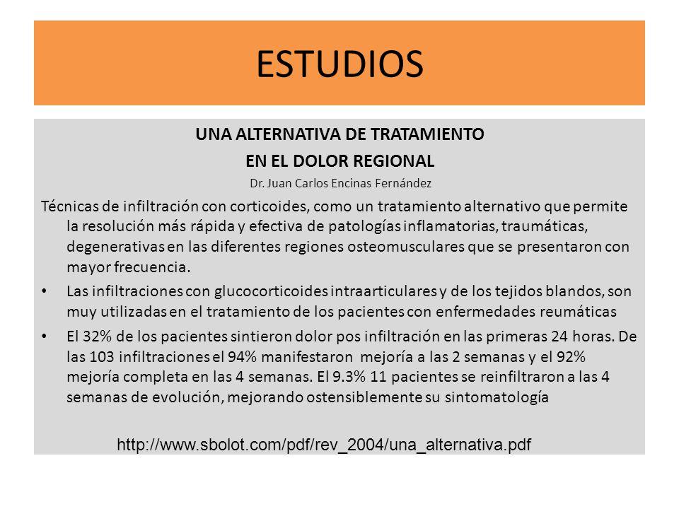 ESTUDIOS UNA ALTERNATIVA DE TRATAMIENTO EN EL DOLOR REGIONAL Dr. Juan Carlos Encinas Fernández Técnicas de infiltración con corticoides, como un trata