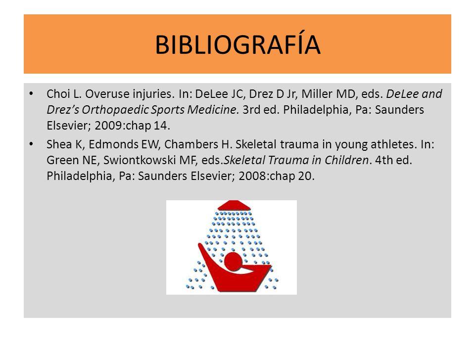 BIBLIOGRAFÍA Choi L. Overuse injuries. In: DeLee JC, Drez D Jr, Miller MD, eds. DeLee and Drezs Orthopaedic Sports Medicine. 3rd ed. Philadelphia, Pa:
